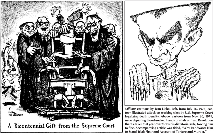 """Militant cartoons by Ivan Licho. Left, from July 16, 1976, cartoon illustrated attack on working class by U.S. Supreme Court legalizing death penalty. Above, cartoon from Nov. 30, 1979, issue depicting blood-soaked hands of shah of Iran. Revolution there earlier that year overthrew his dictatorial rule, forcing him to flee. Accompanying article was titled, """"Why Iran Wants Him to Stand Trial: Firsthand Account of Torture and Murder."""""""