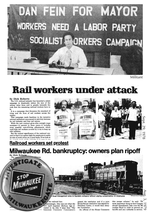 """Communists use the Militant newsweekly, books on working-class politics, and our election campaigns to explain the truth about capitalist parties and the exploitation, oppression, and wars by capital they uphold. Top, Dan Fein, steelworker and SWP candidate for mayor of Phoenix, Arizona, in 1979. Above, articles in the Militant report on how Milwaukee Road rail bosses used bankruptcy courts to cut crew sizes, lay off workers and boost profits. Rail workers put out buttons and T-shirts demanding, """"Investigate Milwaukeegate."""""""